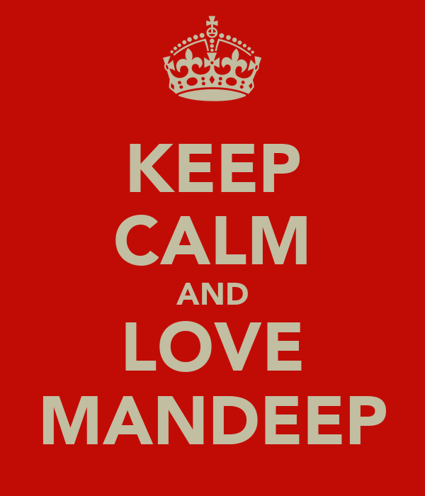 KEEP CALM AND LOVE MANDEEP
