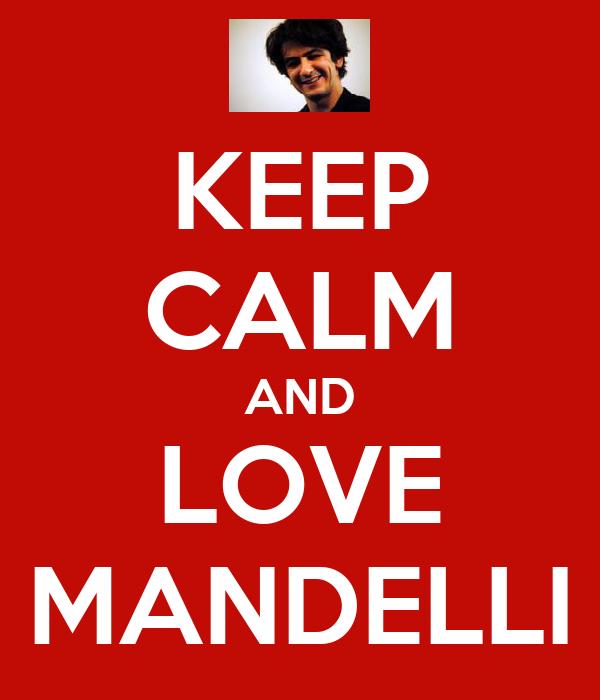 KEEP CALM AND LOVE MANDELLI