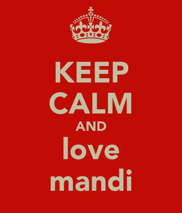 KEEP CALM AND love mandi