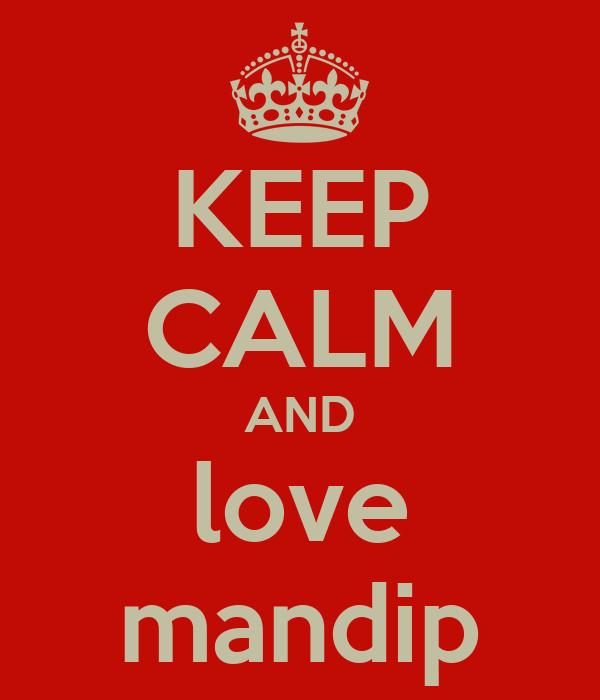KEEP CALM AND love mandip