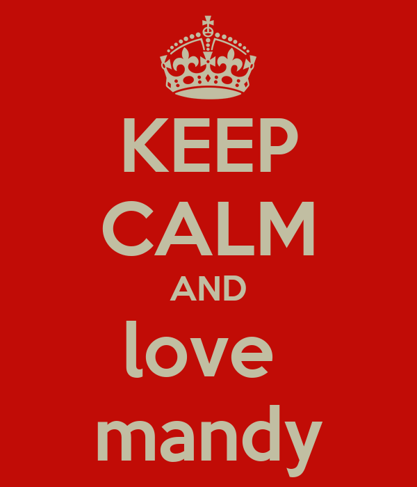 KEEP CALM AND love  mandy