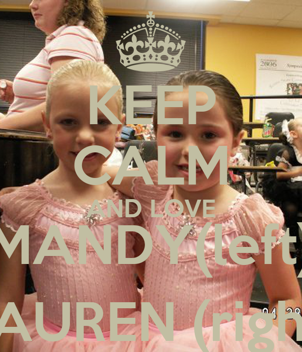 KEEP CALM AND LOVE MANDY(left) LAUREN (right)