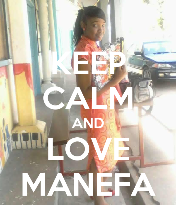 KEEP CALM AND LOVE MANEFA