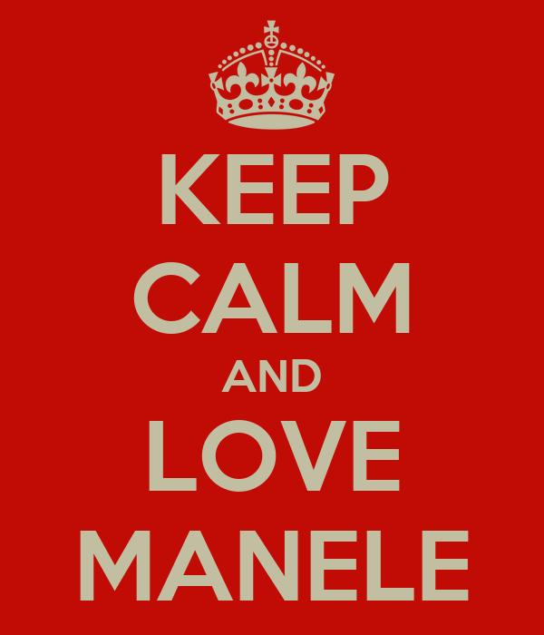 KEEP CALM AND LOVE MANELE