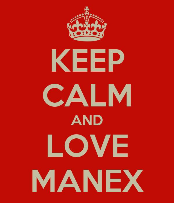 KEEP CALM AND LOVE MANEX