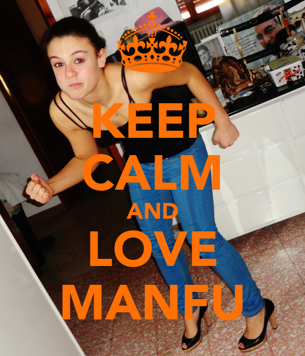 KEEP CALM AND LOVE MANFU