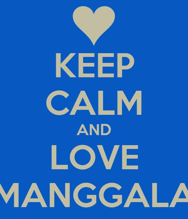KEEP CALM AND LOVE MANGGALA