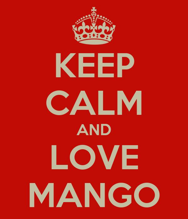 KEEP CALM AND LOVE MANGO