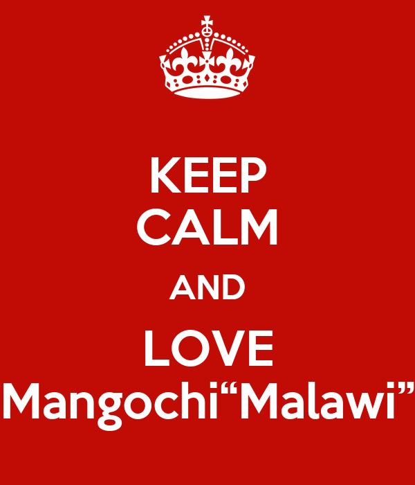 "KEEP CALM AND LOVE Mangochi""Malawi"""