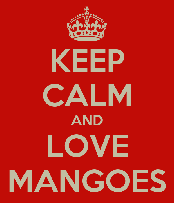 KEEP CALM AND LOVE MANGOES