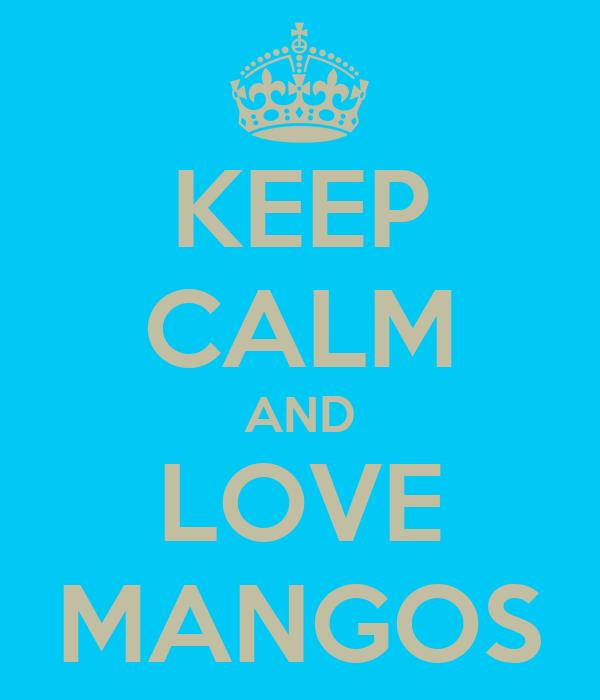 KEEP CALM AND LOVE MANGOS