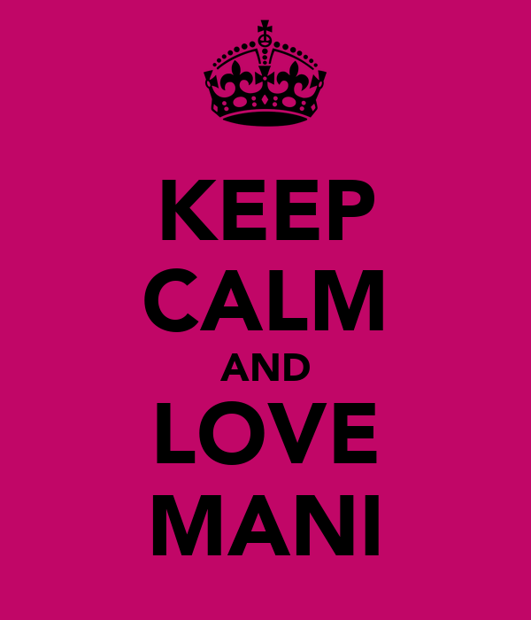 KEEP CALM AND LOVE MANI