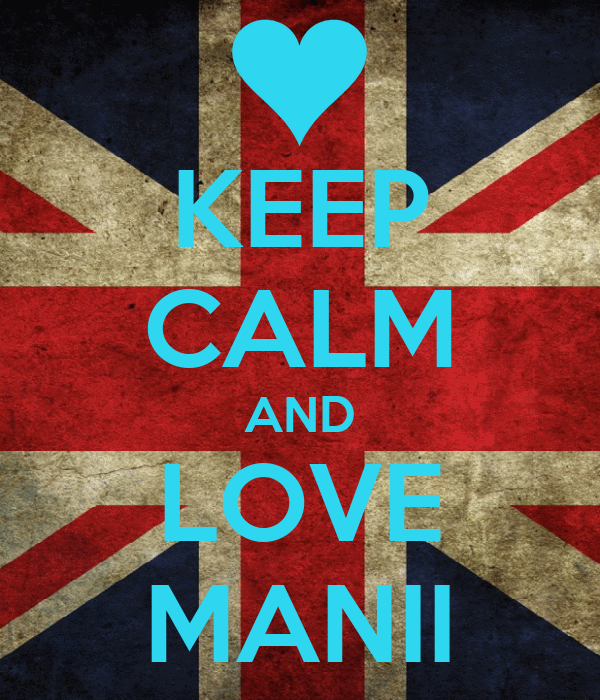KEEP CALM AND LOVE MANII