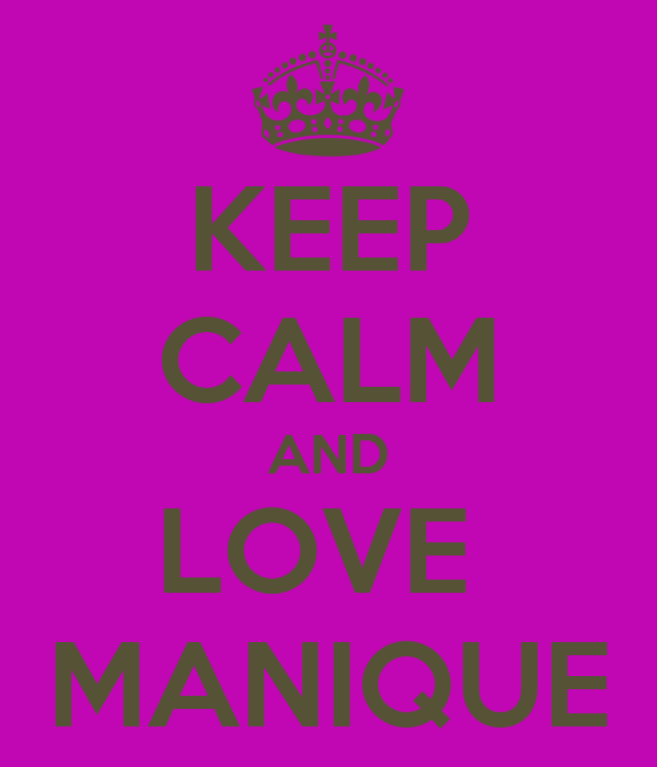 KEEP CALM AND LOVE  MANIQUE