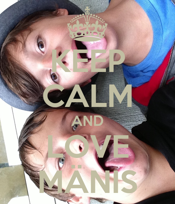 KEEP CALM AND LOVE MÄNIS