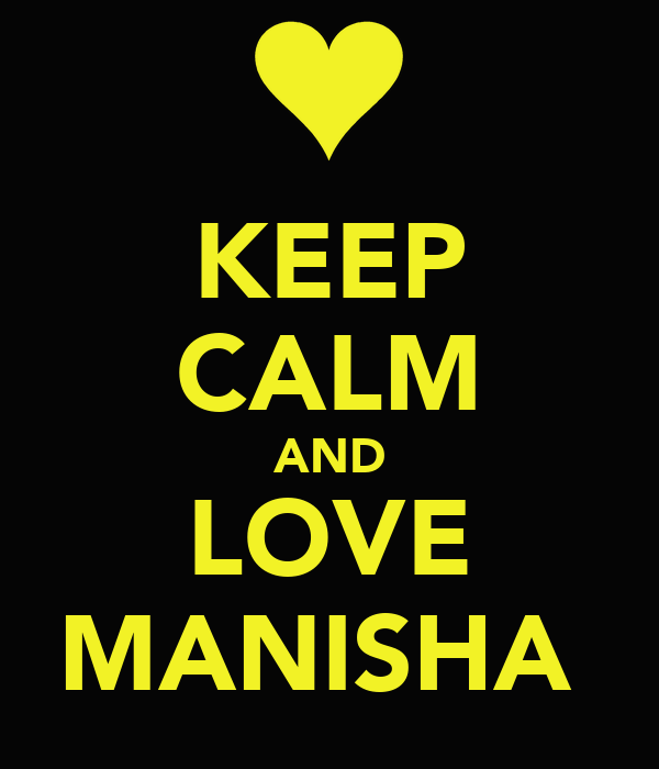 KEEP CALM AND LOVE MANISHA