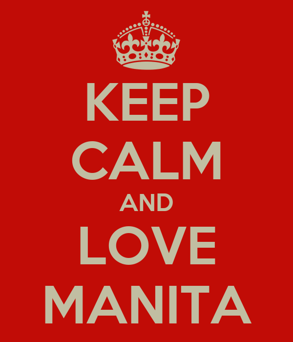 KEEP CALM AND LOVE MANITA