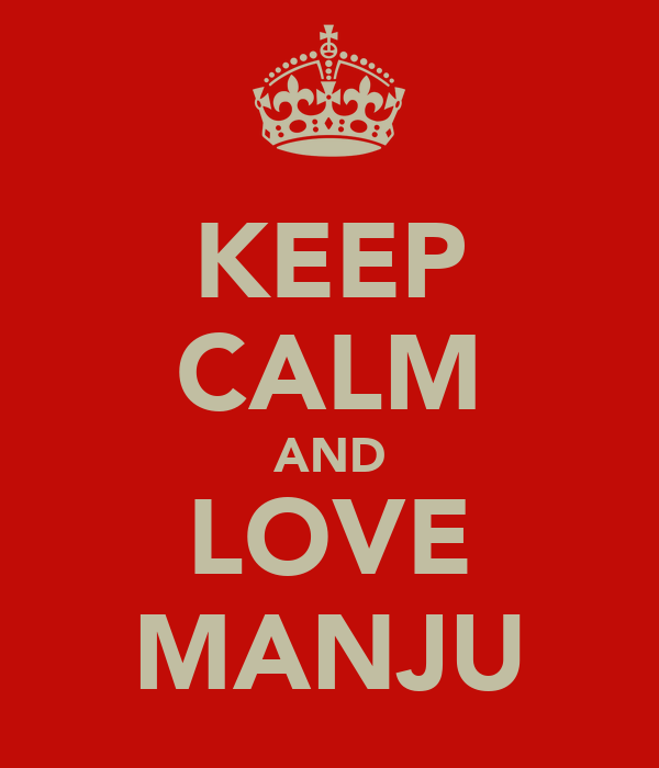 KEEP CALM AND LOVE MANJU