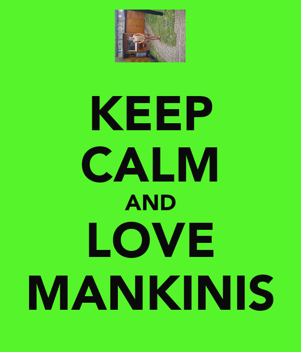 KEEP CALM AND LOVE MANKINIS
