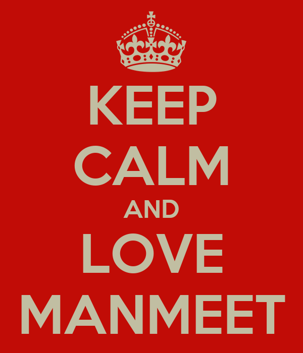 KEEP CALM AND LOVE MANMEET