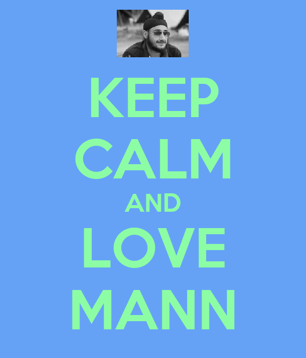 KEEP CALM AND LOVE MANN