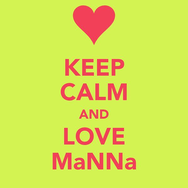 KEEP CALM AND LOVE MaNNa