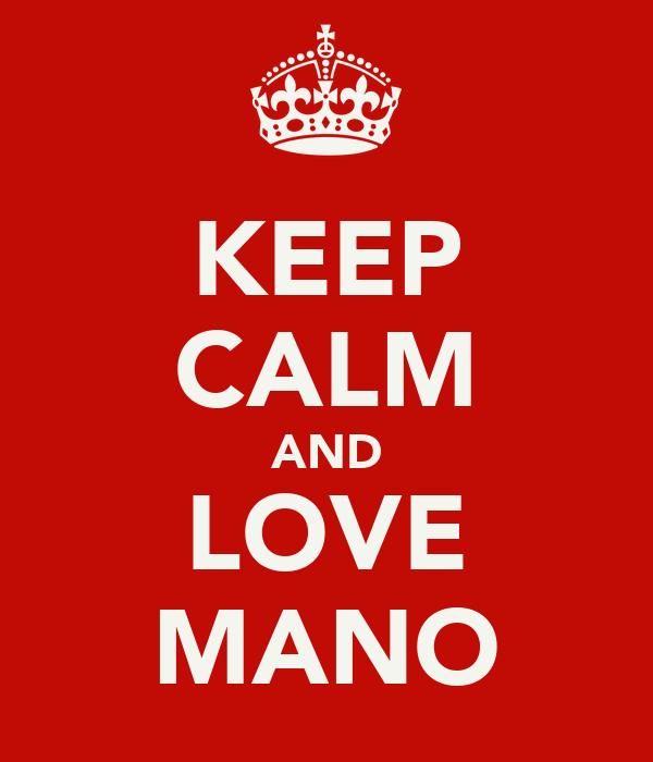 KEEP CALM AND LOVE MANO