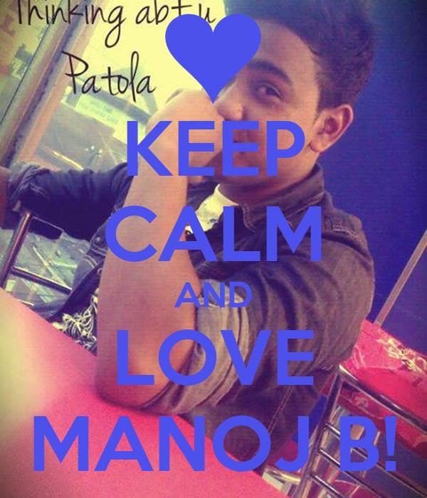 KEEP CALM AND LOVE MANOJ B!