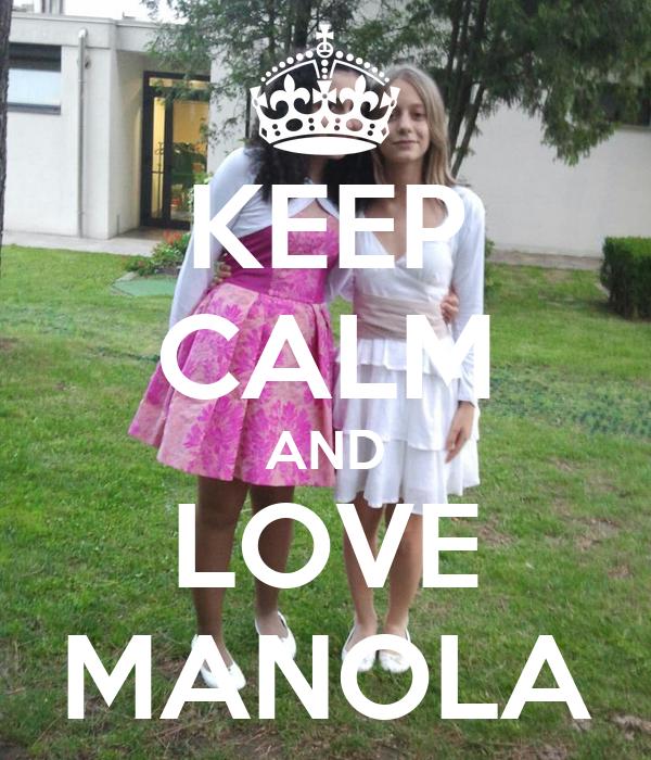 KEEP CALM AND LOVE MANOLA