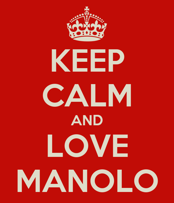 KEEP CALM AND LOVE MANOLO