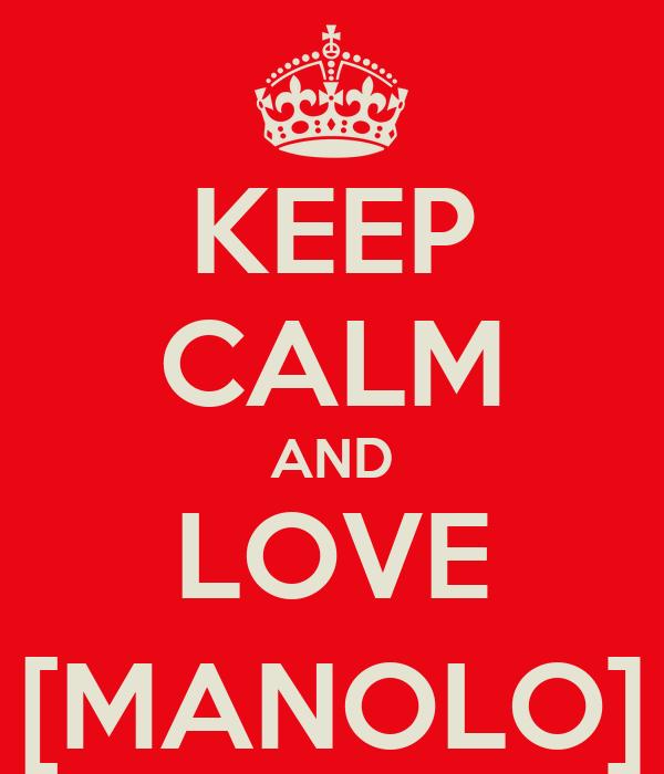 KEEP CALM AND LOVE [MANOLO]