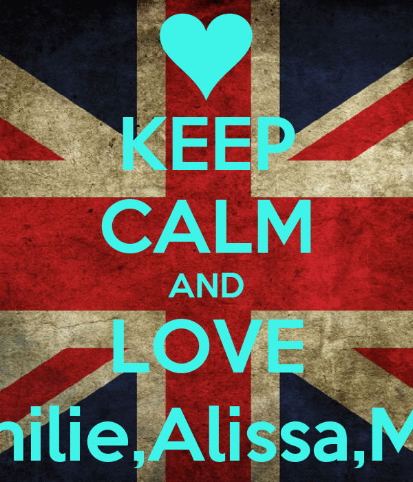 KEEP CALM AND LOVE Manon,Lies,Emilie,Alissa,Marta & Lauren