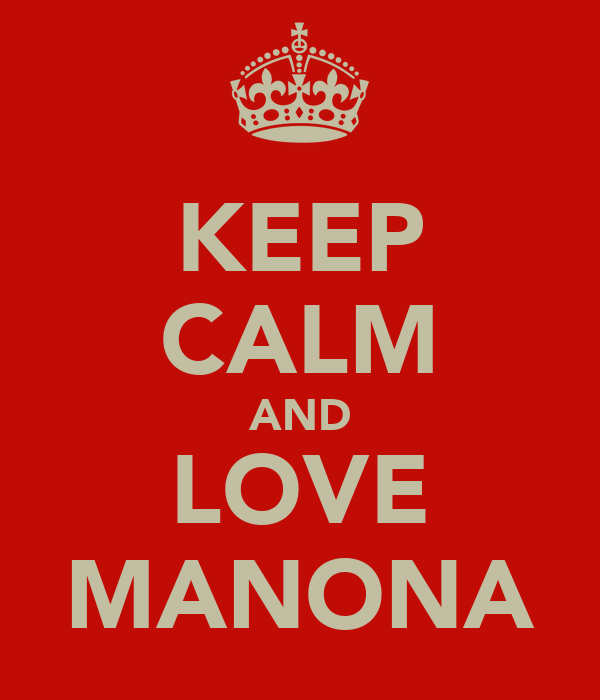 KEEP CALM AND LOVE MANONA