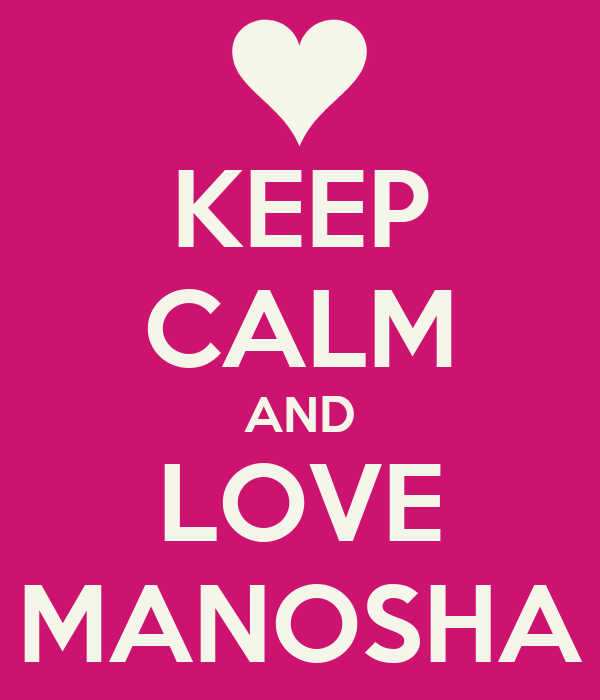 KEEP CALM AND LOVE MANOSHA