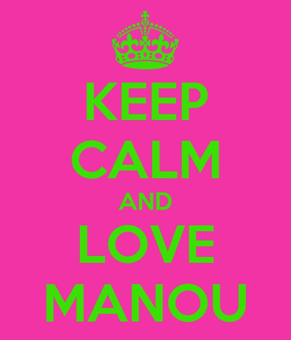 KEEP CALM AND LOVE MANOU