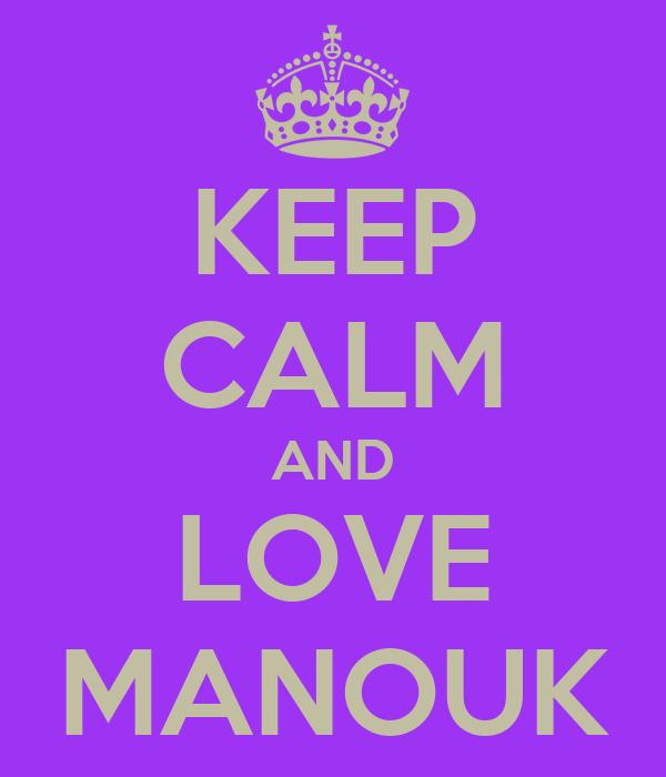 KEEP CALM AND LOVE MANOUK