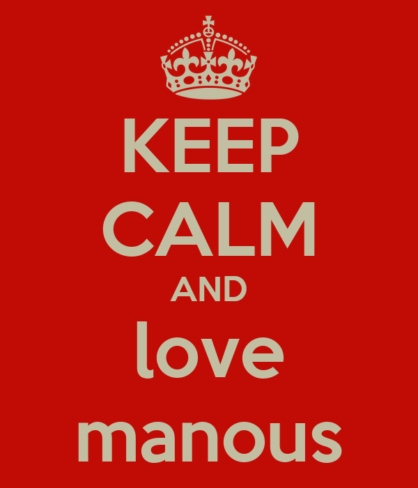 KEEP CALM AND love manous