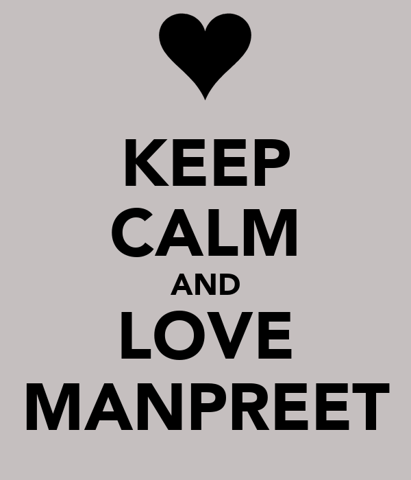 KEEP CALM AND LOVE MANPREET