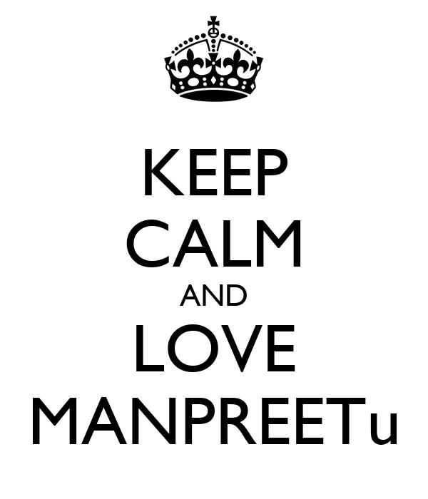 KEEP CALM AND LOVE MANPREETu