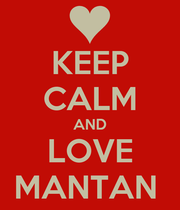 KEEP CALM AND LOVE MANTAN