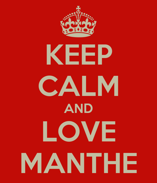 KEEP CALM AND LOVE MANTHE