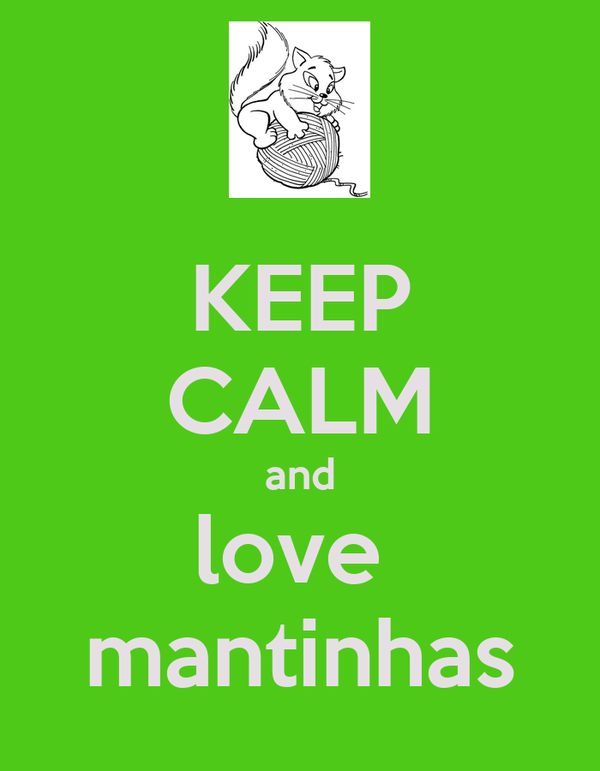 KEEP CALM and love  mantinhas