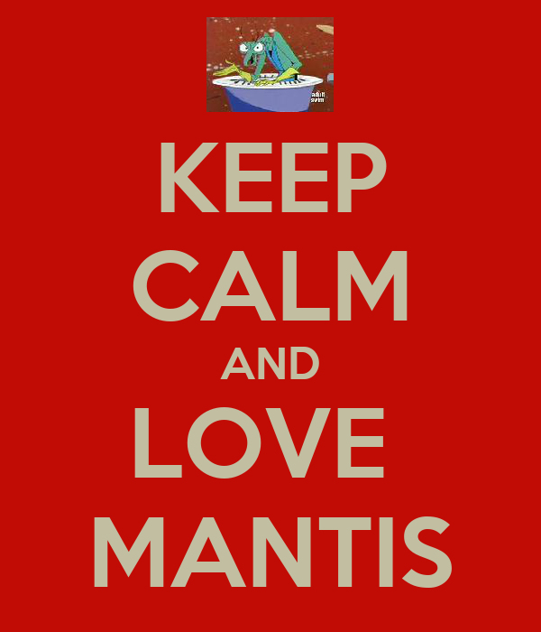 KEEP CALM AND LOVE  MANTIS