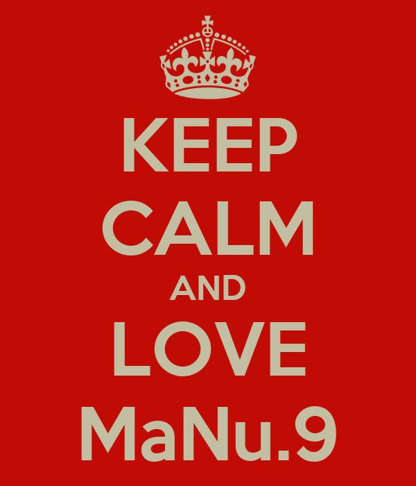 KEEP CALM AND LOVE MaNu.9