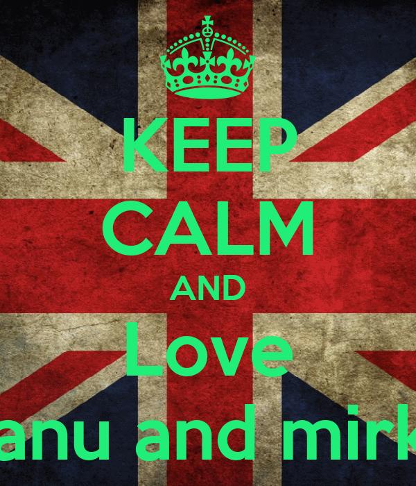 KEEP CALM AND Love Manu and mirkiii