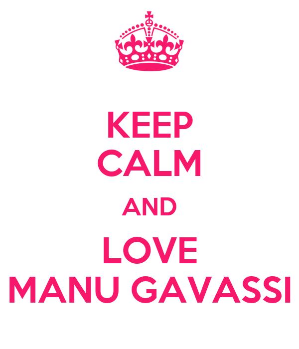 KEEP CALM AND LOVE MANU GAVASSI