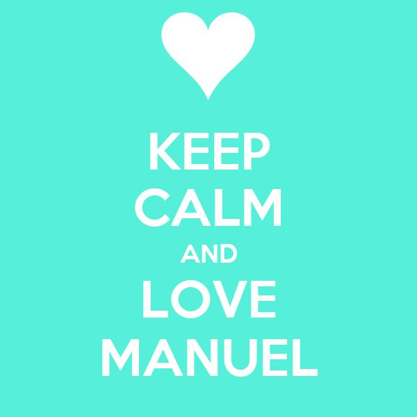 KEEP CALM AND LOVE MANUEL
