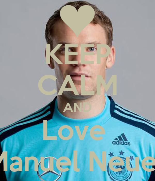 KEEP CALM AND Love  Manuel Neuer