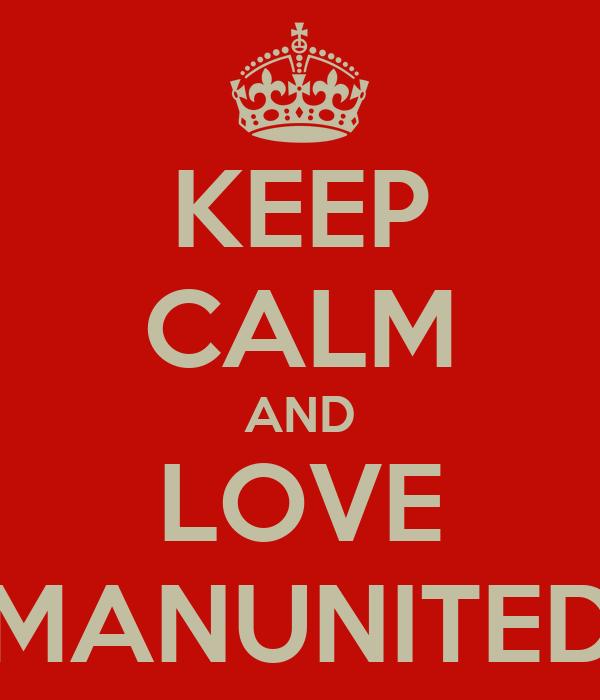 KEEP CALM AND LOVE MANUNITED