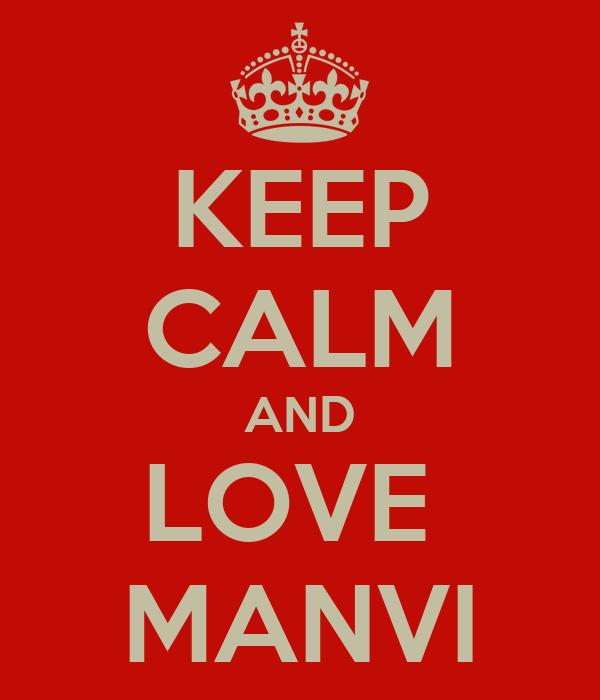 KEEP CALM AND LOVE  MANVI